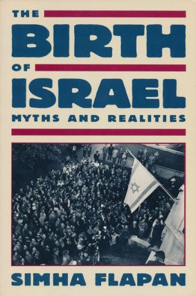 The Birth of Israel Myths and Realities. Simha Flapan