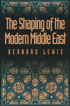 The Shaping of the Modern Middle East. Bernard Lewis