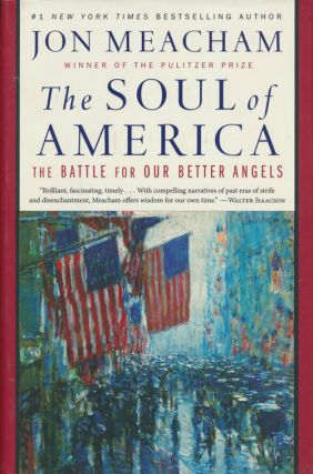 The Soul of America The Battle for Our Better Angels. Jon Meacham
