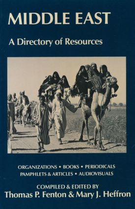 Middle East A Directory of Resources. Thomas P. Fenton, Mary J. Heffron