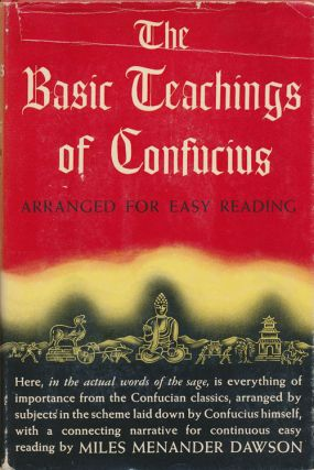The Basic Teachings of Confucius Arranged for Easy Reading. Miles Menander Dawson