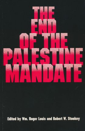 The End of the Palestine Mandate. William Roger Louis, Robert W. Stookey