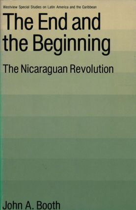 The End and the Beginning The Nicaraguan Revolution. John A. Booth
