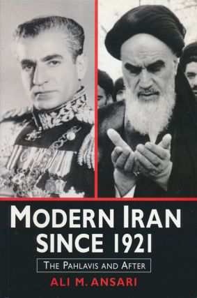 Modern Iran Since 1921 The Pahlavis and After. Ali M. Ansari