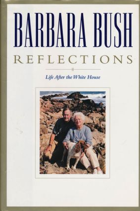 Barbara Bush: Reflections Life after the White House. Barbara Bush
