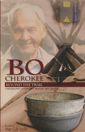 "Bo Cherokee: Beyond the Trail A Biography of Emmett Hogan ""Bo"" McGee As Told to Hap C. S. Lyda...."