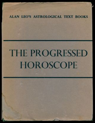 The Progressed Horoscope Alan Leo's Astrological Text Books. Alan Leo