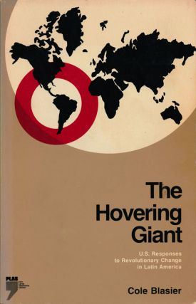 The Hovering Giant U. S. Responses to Revolutionary Change in Latin America. Cole Blasier