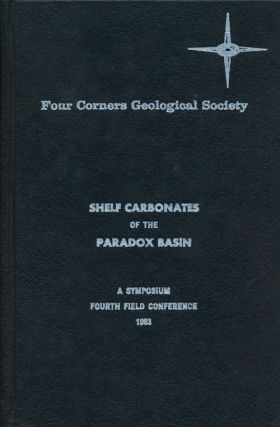 Four Corners Geological Society: Shelf Carbonates of the Paradox Basin A Symposium. Ralph Bass,...