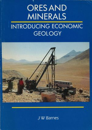 Ores and Minerals Introducing Economic Geology. J. W. Barnes