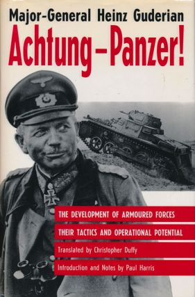 Achtung-Panzer! The Development of Armoured Forces, Their Tactics and Operational Potential....
