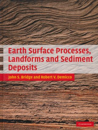 Earth Surface Processes, Landforms and Sediment Deposits. John S. Bridge, Robert V. Demicco
