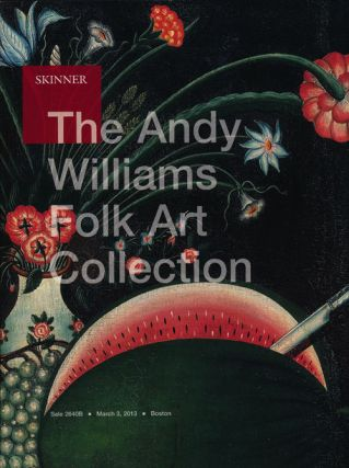 The Andy Williams Folk Art Collection, March 3, 2013. Sale # 2640B. Boston, MA. Skinner, Auction...