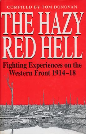 The Hazy Red Hell Fighting Experiences on the Western Front 1914-18. Tom Donovan