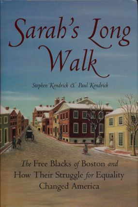 Sarah's Long Walk The Free Blacks of Boston and How Their Struggle for Equality Changed America....