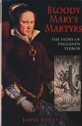 Bloody Mary's Martyrs The Story of England's Terror. Jasper Ridley