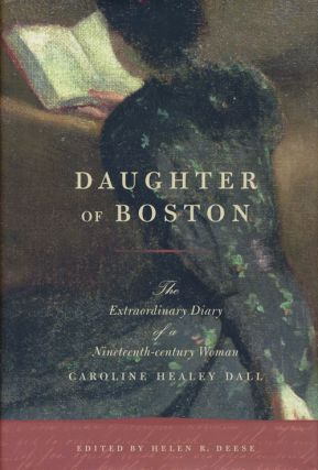 Daughter of Boston The Extraordinary Diary of a Nineteenth-Century Woman. Caroline Healey Dall,...