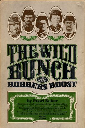 The Wild Bunch At Robbers Roost Completely Revised and Certain New Material Added by the Author....