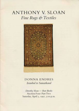 Anthony V. Sloan - Fine Rugs & Textiles / Donna Endres, Istanbul to Samarkand / Dorothy Sloan -...