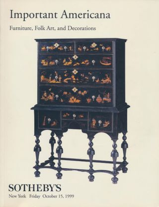 Sotheby's Important Americana: Furniture, Folk Art, and Decorations, Friday, October 15, 1999....