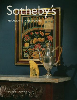 Sotheby's Important Americana Including Silver, Folk Art and Furniture: October 11, 2001. Sale #...
