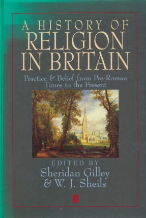 A History of Religion in Britain Practice & Belief from the Pre-Roman Times to the Present....