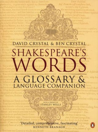 Shakespeare's Words A Glossary and Language Companion. David Crystal, Ben Crystal