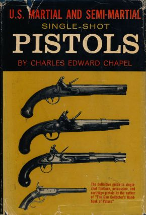 U. S. Martial and Semi-Martial Single-Shot Pistols. Charles Edward Chapel