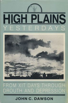 High Plains Yesterday From Xit Days through Drouth and Depression. John C. Dawson
