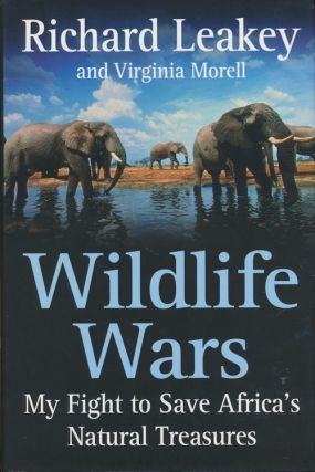 Wildlife Wars My Fight to Save Africa's Natural Treasures. Richard Leakey, Virginia Morell