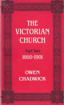 The Victorian Church Part Two: 1860-1901. Owen Chadwick