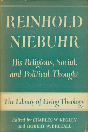 Reinhold Niebuhr His Religious, Social, and Political Thought. Charles W. Kegley, Robert W. Bretall