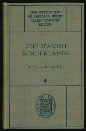 The Spanish Borderlands A Chronicle of Old Florida and the Southwest. Herbert Eugene Bolton
