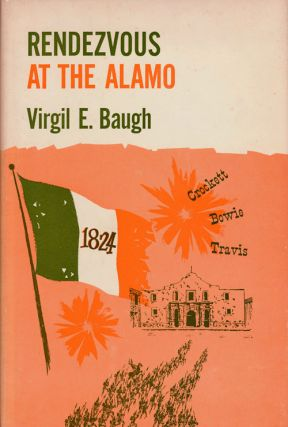 Rendezvous At the Alamo Highlights in the Lives of Bowie, Crockett, and Travis. Virgil E. Baugh