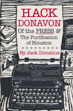 Hack Donavan of the Press & the Purification of Houston. Jack Donahue