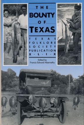 The Bounty of Texas Texas Folklore Society Publication XLIX. Francis Edward Abernethy