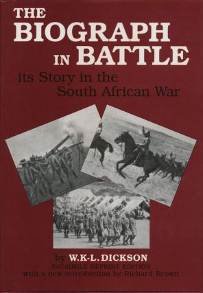 The Biograph in Battle Its Story in the South African War. W. K-L Dickson