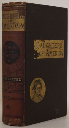 Daughters of America Or, Women of the Century. Phebe Hanaford
