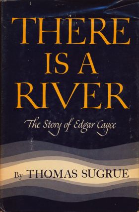 There is a River The Story of Edgar Cayce. Thomas Sugrue