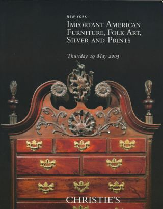 Important American Furniture, Folk Art, Silver and Prints; Thursday 19 May 2005. Sale # 1521....