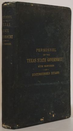 Personel of the Texas State Government With Sketches of Distinguished Texans, Embracing the...