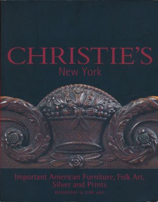 Important American Furniture, Folk Art, Silver and Prints; Wednesday 18 June 2003. Sale # 1247....