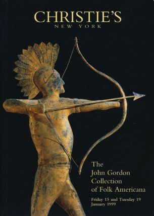 The John Gordon Collection of Folk Americana; Friday 15 and Thuesday 19 January 1999. Sale #...