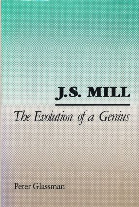 J. S. Mill: the Evolution of a Genius. Peter Glassman