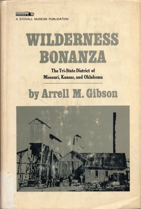 Wilderness Bonanza The Tri-State District of Missouri, Kansas, and Oklahoma. Arrell M. Gibson