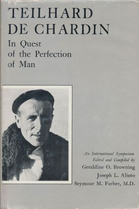 Teilhard De Chardin: in the Quest of the Perfection of Man. Geraldine Browning, Joseph Alioto,...