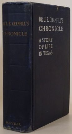 Dr. J. B. Cranfill's Chronicle A Story of Life in Texas; Written by Himself about Himself. J. B....