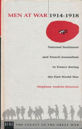 Men At War 1914-1918 National Sentiment and Trench Journalism in France During the First World...