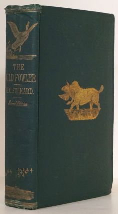 The Wild-Fowler: a Treatise on Ancient and Modern Wild-Fowling, Historical and Practical. Henry...