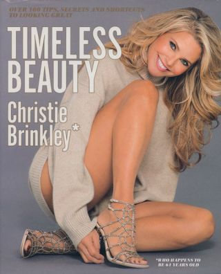 Timeless Beauty Over 100 Tips, Secrets and Shortcuts to Looking Great. Christie Brinkley, Sally...
